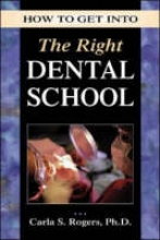 Rogers, Carla How to Get Into the Right Dental School
