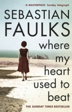 Faulks, Sebastian Where My Heart Used to Beat