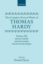 Thomas Hardy The Complete Poetical Works of Thomas Hardy: Volume III: Human Shows, Winter Words and Uncollected Poems