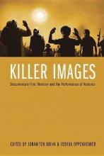 Ten Brink, Joram Killer Images - Documentary Film, Memory, and the Performance of Violence