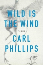 Phillips, Carl Wild Is the Wind