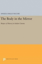 Dalle Vacche, Angela The Body in the Mirror - Shapes of History in Italian Cinema