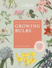 Richard Wilford,   Kew Royal Botanic Gardens The Kew Gardener`s Guide to Growing Bulbs