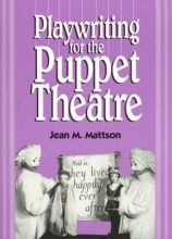 Mattson, Jean M. Playwriting for Puppet Theatre