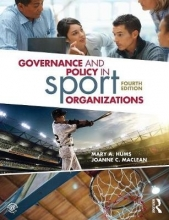 Mary A. (University of Louisville, USA) Hums,   Joanne C. (University of the Fraser Valley, Canada) MacLean Governance and Policy in Sport Organizations