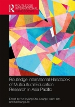 Yun-Kyung (Hanyang University, Seoul) Cha,   Seung-Hwan (Hanyang University, Korea) Ham,   Moosung (University of Canberra, Australia) Lee Routledge International Handbook of Multicultural Education Research in Asia Pacific