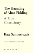 Summerscale Kate Summerscale , The Haunting of Alma Fielding