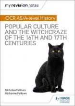 Fellows, Nicholas My Revision Notes: OCR A-level History: Popular Culture and the Witchcraze of the 16th and 17th Centuries