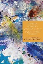 German Women`s Writing in the Twenty-First Century