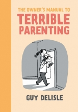 Delisle, Guy The Owner`s Manual to Terrible Parenting