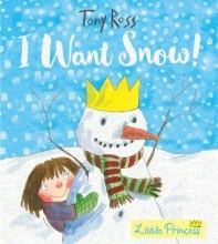 Ross, Tony I Want Snow! (Little Princess)