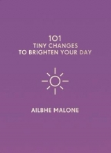Ailbhe Malone 101 Tiny Changes to Brighten Your Day