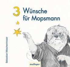 Meschenmoser, Sebastian 3 Wünsche für Mopsmann