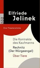 Jelinek, Elfriede Die Kontrakte des Kaufmanns. Rechnitz (Der Würgeengel). Über Tiere