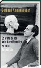 Amanshauser, Gerhard Es wäre schön, kein Schriftsteller zu sein