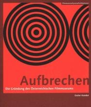 Kondor, Eszter Aufbrechen (German-language Edition) - Die Gr�ndung des �sterreichischen Filmmuseums