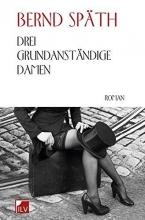 Späth, Bernd Drei grundanständige Damen