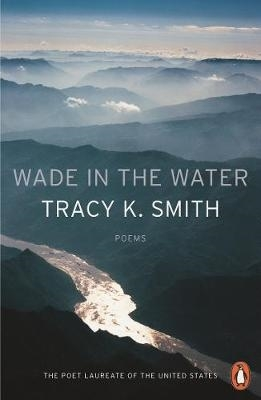 Tracy K. Smith,Wade in the Water