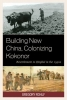Gregory Rohlf, Building New China, Colonizing Kokonor
