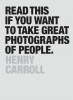 H. Carroll, Read This if You Want to Take Great Photographs of People
