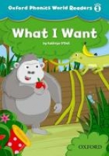 Oxford Phonics World 1 Reader: What I Want