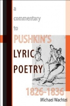 Wachtel, Michael A Commentary to Pushkin`s Lyric Poetry, 1826-1836