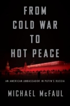 McFaul Michael McFaul From Cold War to Hot Peace