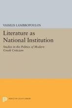 Lambropoulos, Vassilis Literature as National Institution - Studies in the Politics of Modern Greek Criticism