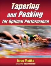 Mujika, Itigo, Ph.D. Tapering and Peaking for Optimal Performance