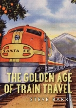 Steve Barry The Golden Age of Train Travel