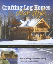 Ewing, Rex A.  Ewing, Rex A.,   Ewing, Lavonne,   Ewing, Lavonne Crafting Log Homes Solar Style