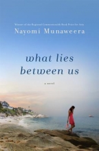 Munaweera, Nayomi What Lies Between Us