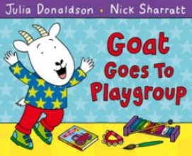 Donaldson, Julia Goat Goes to Playgroup