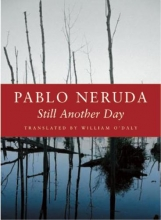 Neruda, Pablo,   O`Daly, William Still Another Day
