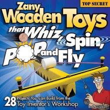 Bob Gilsdorf Zany Wooden Toys that Whiz, Spin, Pop, and Fly