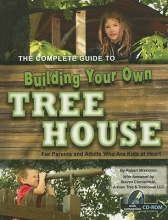 Miskimon, Robert The Complete Guide to Building Your Own Tree House