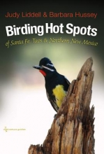 Liddell, Judy,   Hussey, Barbara Birding Hot Spots of Santa Fe, Taos, and Northern New Mexico