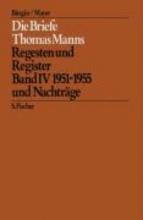 Mann, Thomas Die Briefe Thomas Manns 4/5. 1951 - 1955 und Nachträge Empfängerverzeichnis und Gesamtregister