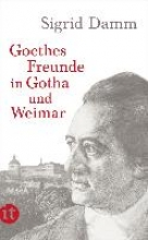 Damm, Sigrid Goethes Freunde in Gotha und Weimar