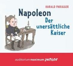 Parigger, Harald Napoleon. Der unersttliche Kaiser