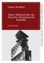 Weidlich, Gunter Meine Wahrheit ber die Deutsche Demokratische Republik