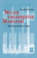 Mertens, Cornelia Wie ein umgedrehter Maikfer!