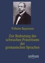 Wilhelm Begemann Zur Bedeutung Des Schwachen Pr teritums Der Germanischen Sprachen