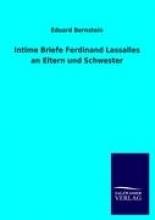 Bernstein, Eduard Intime Briefe Ferdinand Lassalles an Eltern und Schwester
