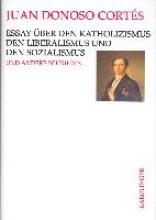 Donoso Cortes, Juan Essay ber den Katholizismus, den Liberalismus und den Sozialismus