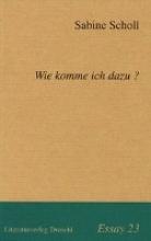 Scholl, Sabine Wie komme ich dazu?
