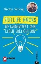 Wong, Nicky 200 Life Hacks, die garantiert dein Leben erleichtern