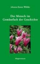 Wöhlke, Johanna Renate Der Mensch im Gemüsefach der Geschichte