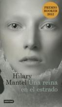 Mantel, Hilary Una Reina en el Estrado = A Queen on the Dais