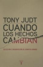 Judt, Tony Cuando Los Hechos Cambian. When the Facts Change